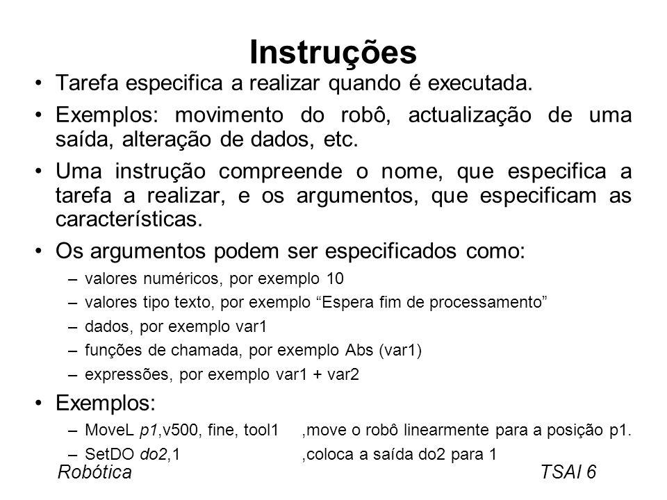 Instruções Tarefa especifica a realizar quando é executada.