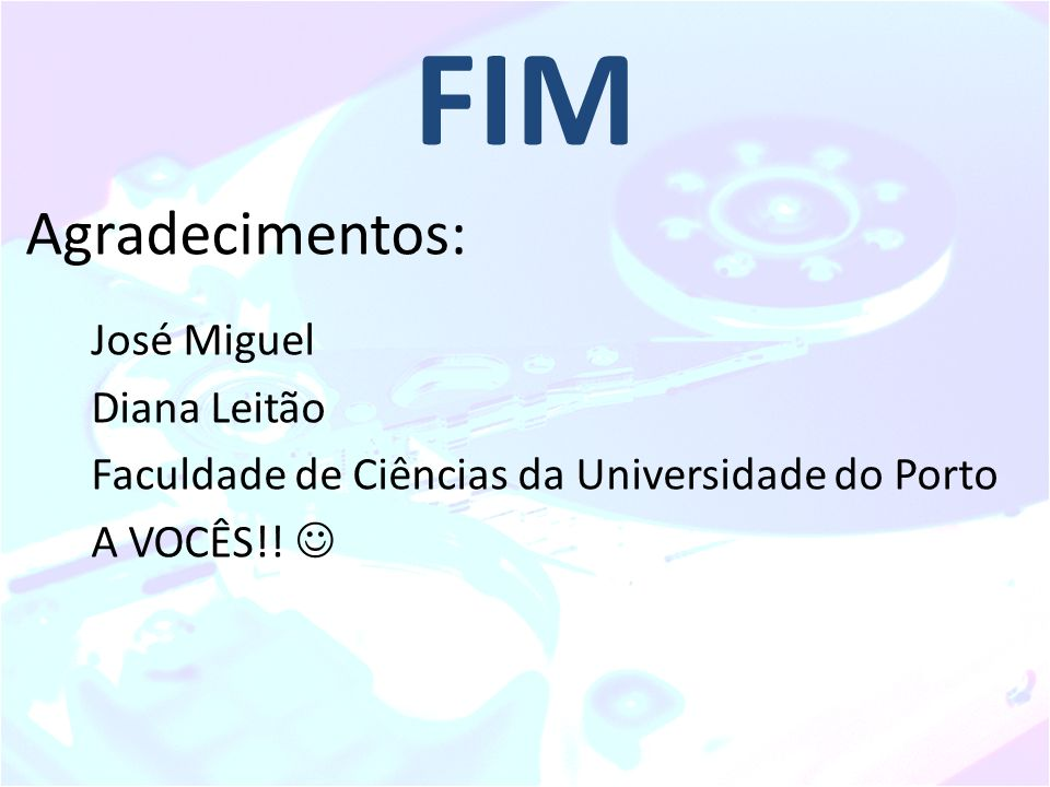 FIM Agradecimentos: José Miguel Diana Leitão