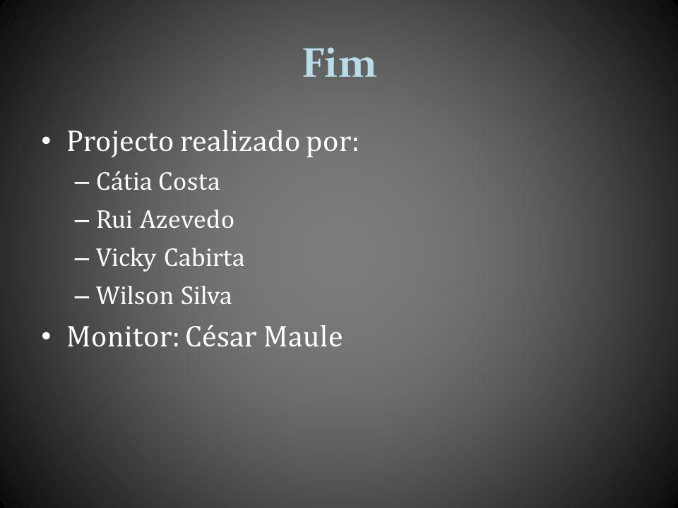 Fim Projecto realizado por: Monitor: César Maule Cátia Costa