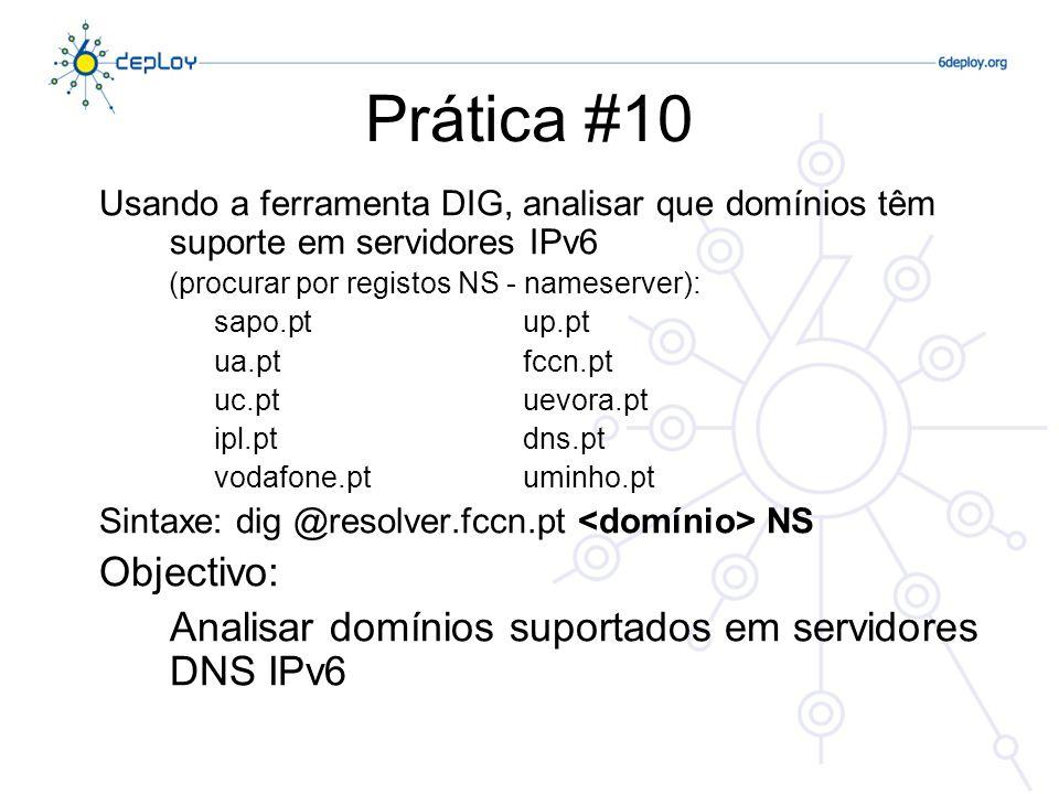 Prática #10 Usando a ferramenta DIG, analisar que domínios têm suporte em servidores IPv6. (procurar por registos NS - nameserver):