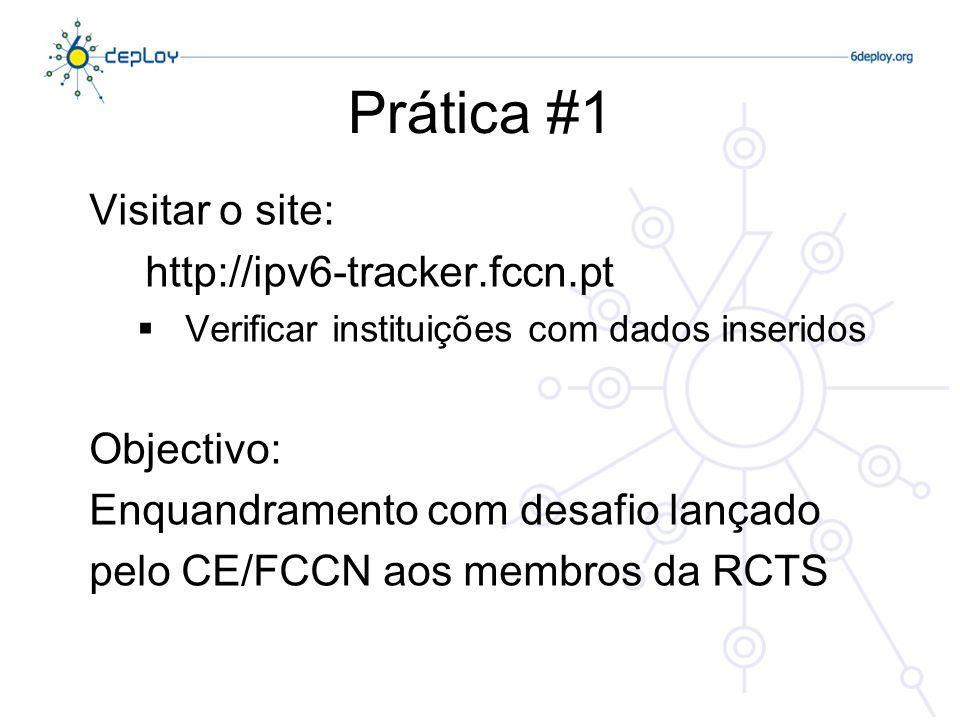 Prática #1 Visitar o site: http://ipv6-tracker.fccn.pt Objectivo: