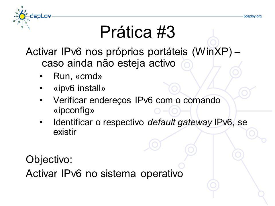 Prática #3Activar IPv6 nos próprios portáteis (WinXP) – caso ainda não esteja activo. Run, «cmd» «ipv6 install»