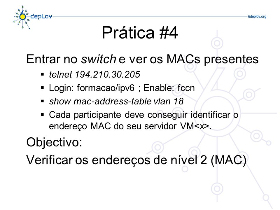 Prática #4 Entrar no switch e ver os MACs presentes Objectivo: