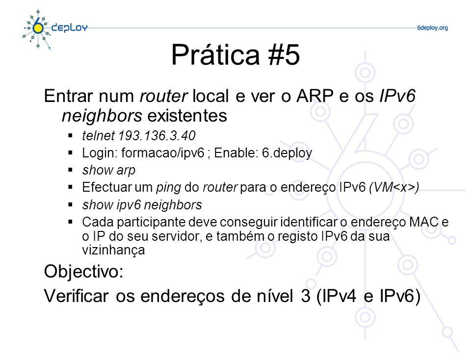 Prática #5Entrar num router local e ver o ARP e os IPv6 neighbors existentes. telnet 193.136.3.40. Login: formacao/ipv6 ; Enable: 6.deploy.