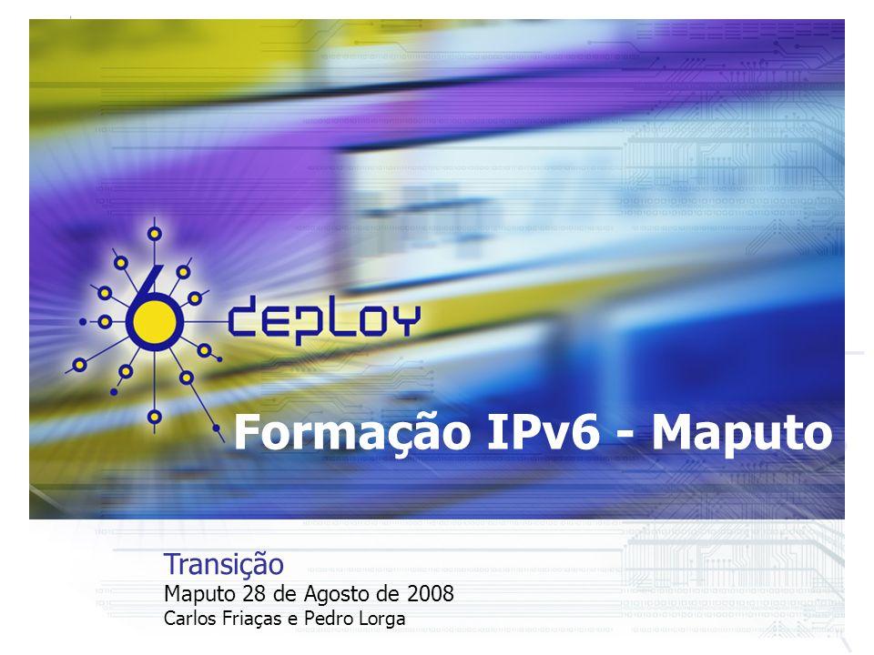 Formação IPv6 - Maputo Transição Maputo 28 de Agosto de 2008