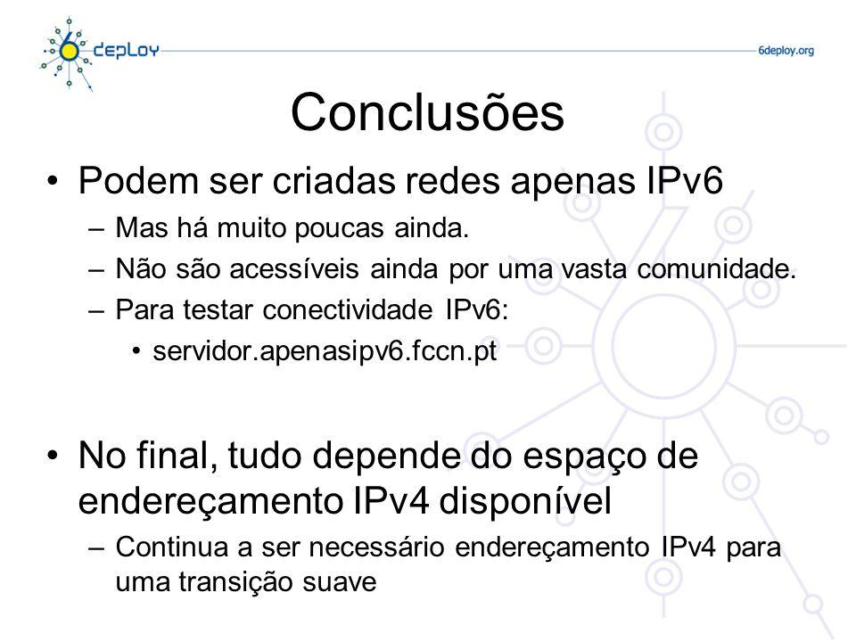 Conclusões Podem ser criadas redes apenas IPv6