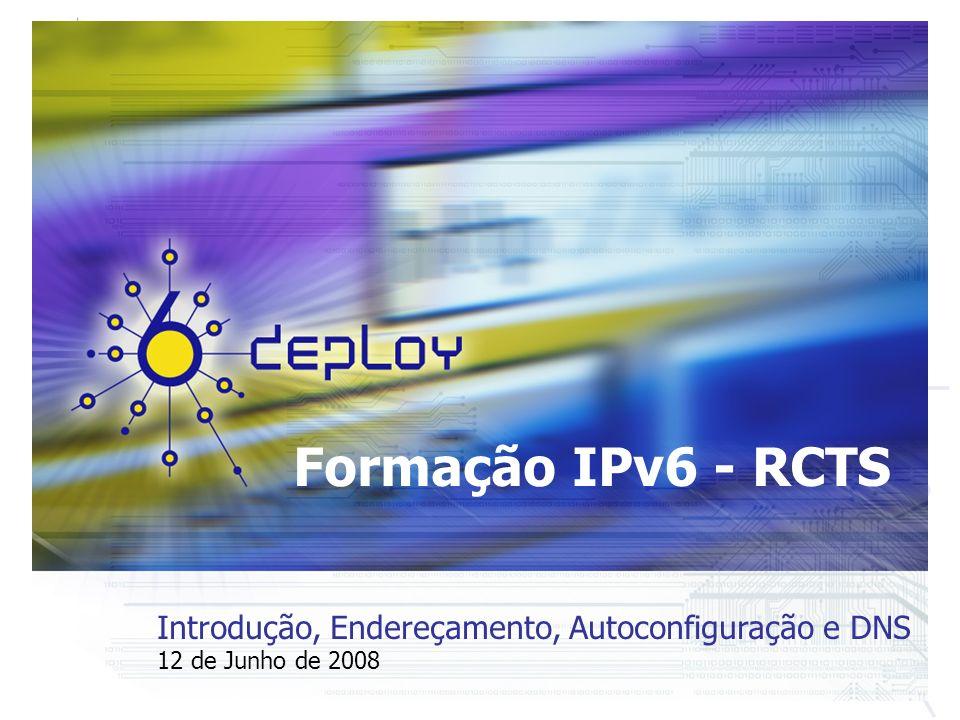 Formação IPv6 - RCTS Introdução, Endereçamento, Autoconfiguração e DNS