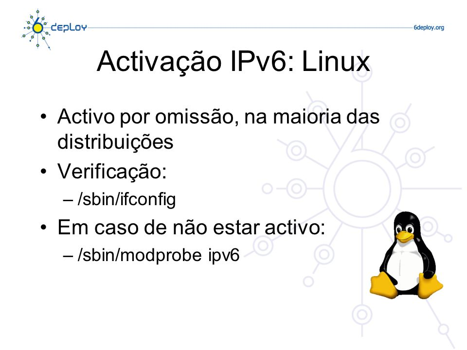 Activação IPv6: Linux Activo por omissão, na maioria das distribuições