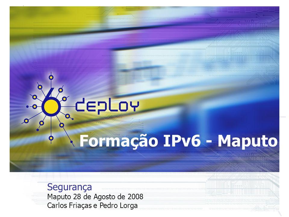 Formação IPv6 - Maputo Segurança Maputo 28 de Agosto de 2008