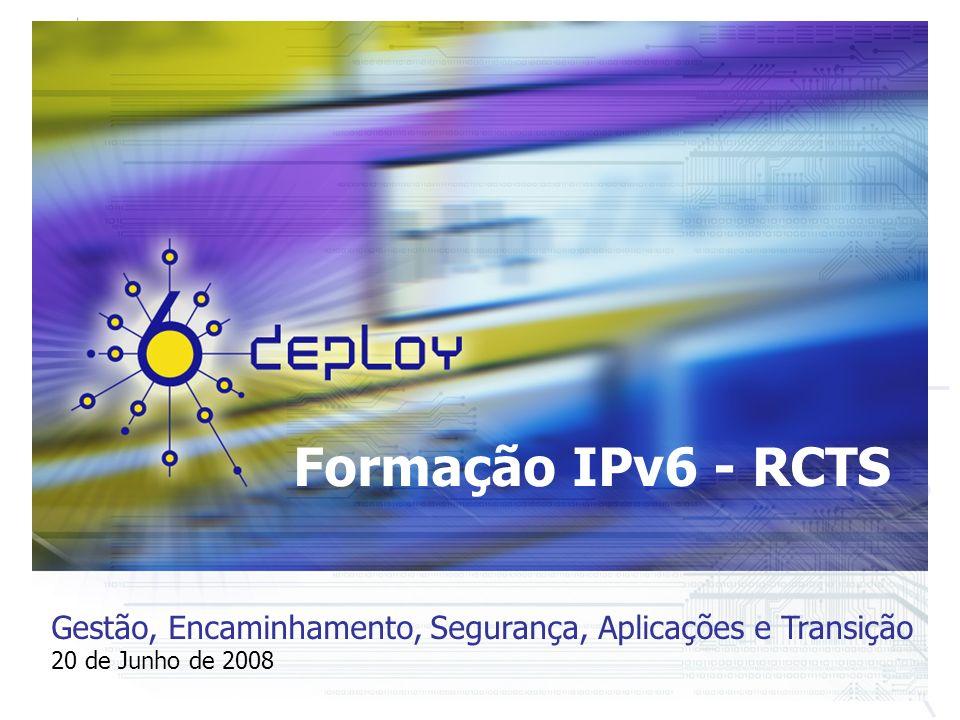 Formação IPv6 - RCTS Gestão, Encaminhamento, Segurança, Aplicações e Transição 20 de Junho de 2008
