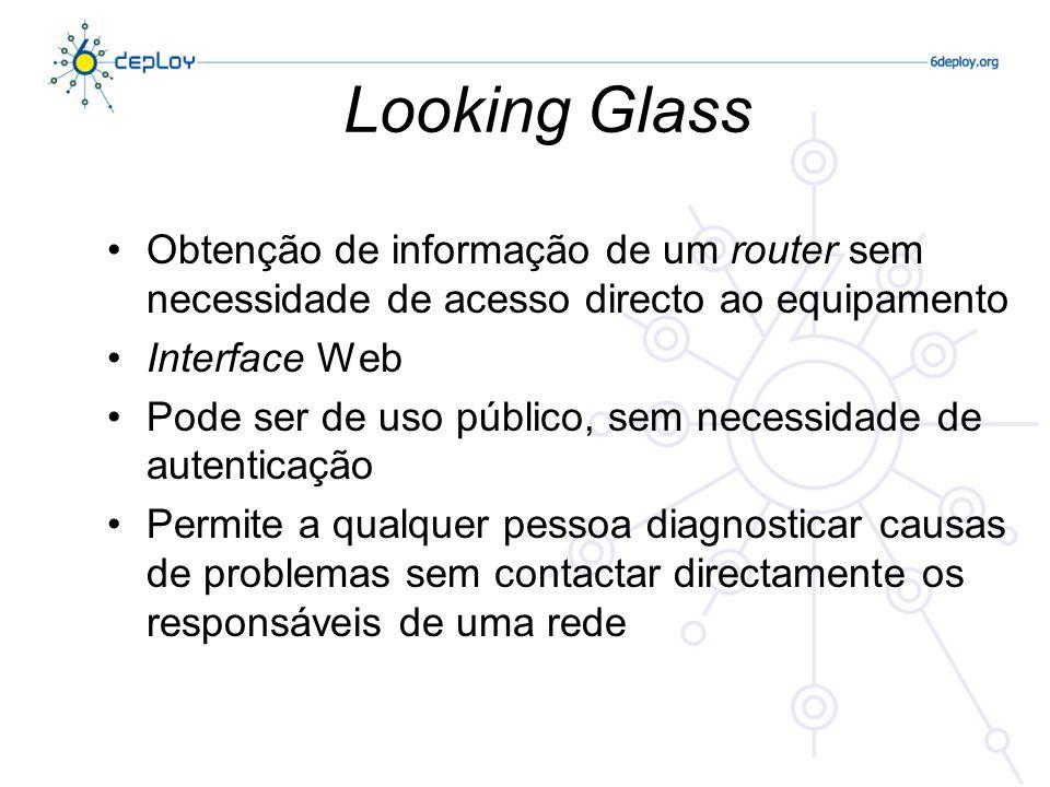Looking Glass Obtenção de informação de um router sem necessidade de acesso directo ao equipamento.