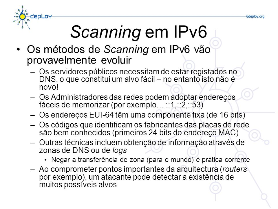 Scanning em IPv6Os métodos de Scanning em IPv6 vão provavelmente evoluir.