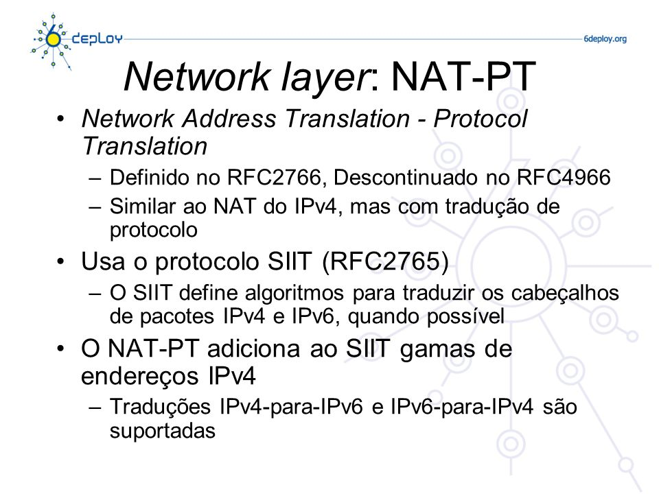 Network layer: NAT-PTNetwork Address Translation - Protocol Translation. Definido no RFC2766, Descontinuado no RFC4966.