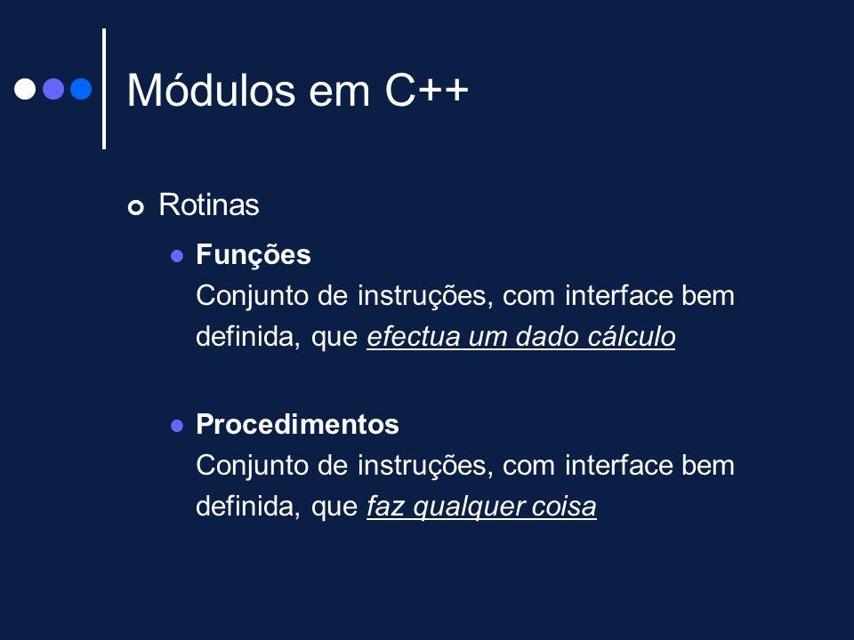 Módulos em C++ Rotinas. Funções Conjunto de instruções, com interface bem definida, que efectua um dado cálculo.