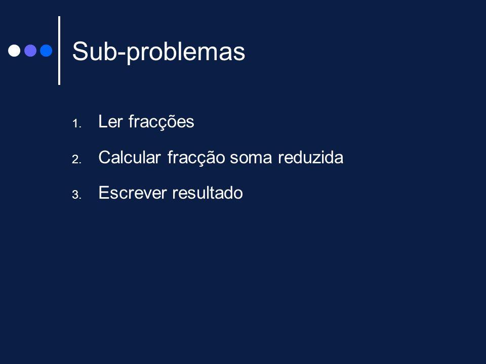 Sub-problemas Ler fracções Calcular fracção soma reduzida