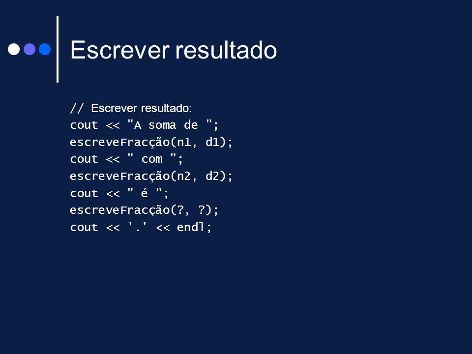 Escrever resultado // Escrever resultado: cout << A soma de ;