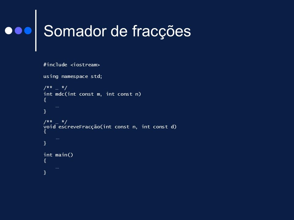 Somador de fracções #include <iostream> using namespace std;