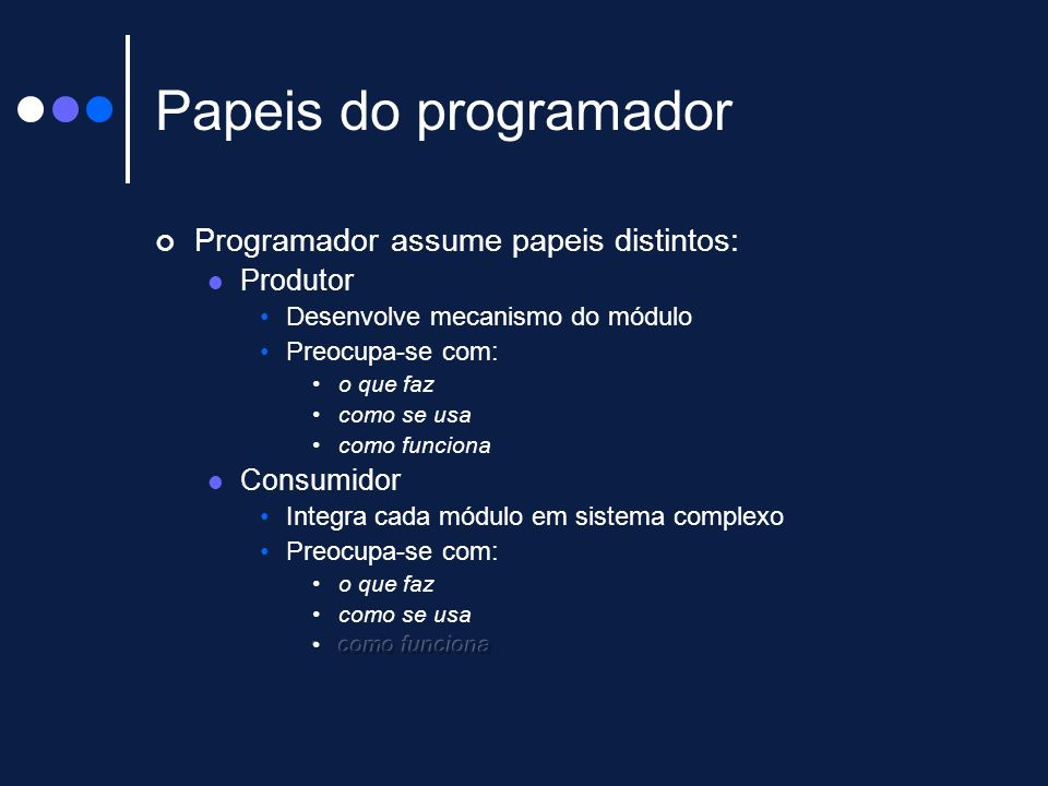 Papeis do programador Programador assume papeis distintos: Produtor