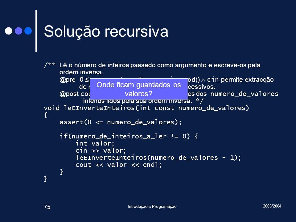 Solução recursiva Onde ficam guardados os valores