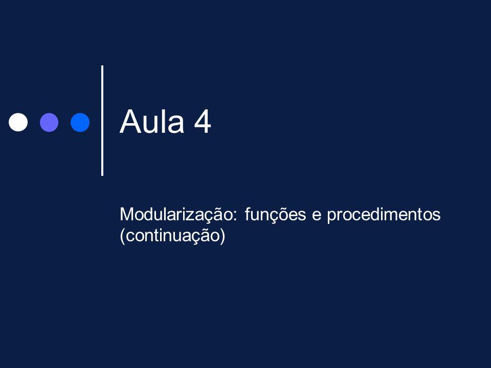 Modularização: funções e procedimentos (continuação)