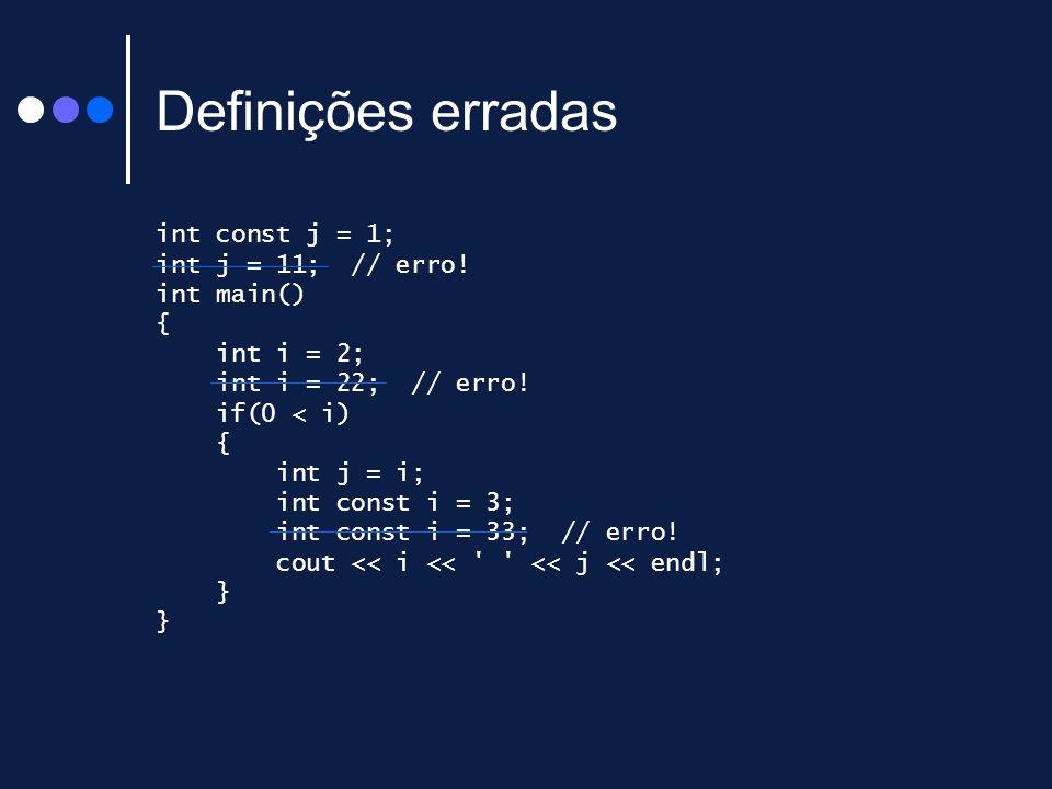 Definições erradas int const j = 1; int j = 11; // erro! int main() {