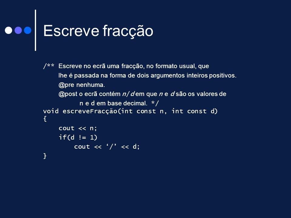 Escreve fracção /** Escreve no ecrã uma fracção, no formato usual, que