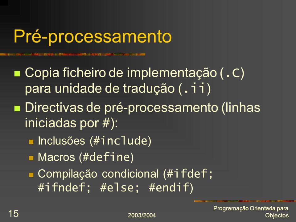 Pré-processamento Copia ficheiro de implementação (.C) para unidade de tradução (.ii) Directivas de pré-processamento (linhas iniciadas por #):