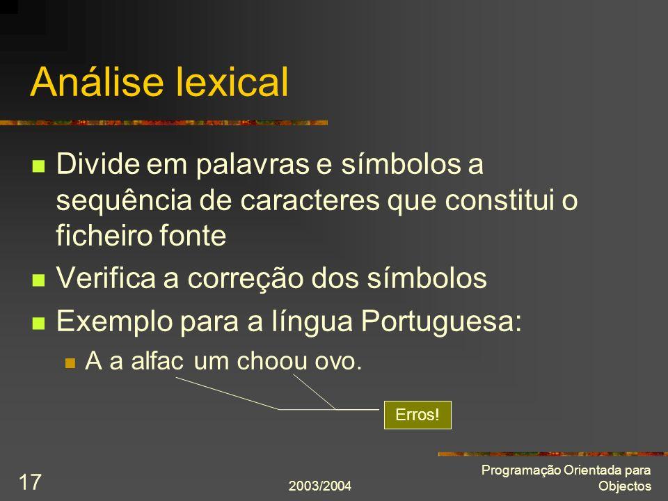 Análise lexical Divide em palavras e símbolos a sequência de caracteres que constitui o ficheiro fonte.