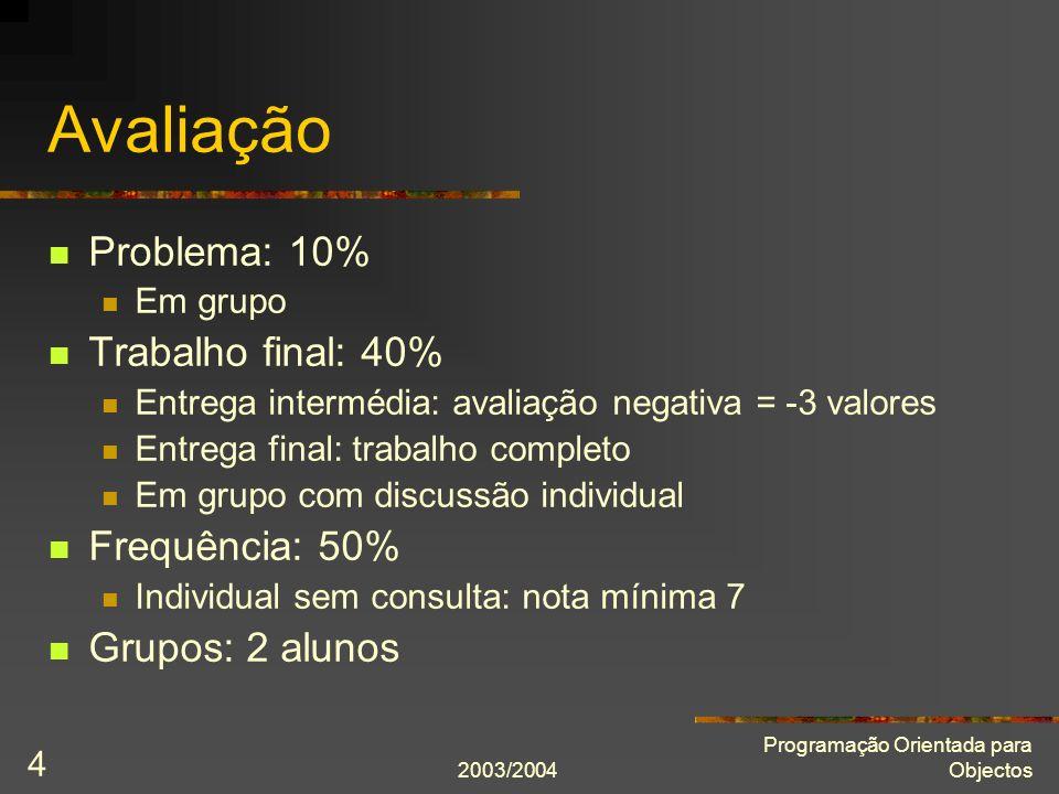Avaliação Problema: 10% Trabalho final: 40% Frequência: 50%