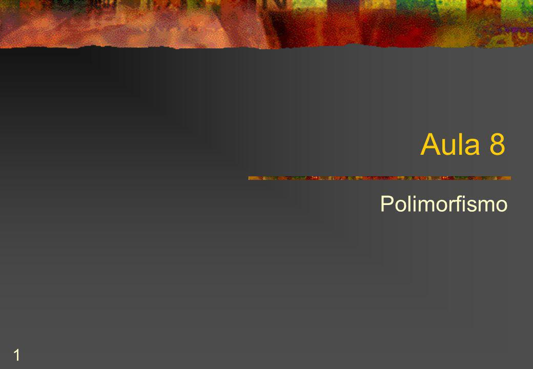 Aula 8 Polimorfismo
