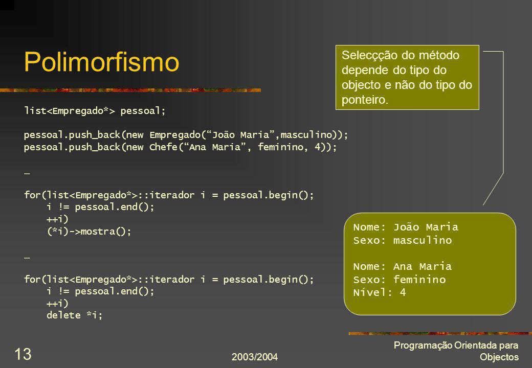 Polimorfismo Selecçção do método depende do tipo do objecto e não do tipo do ponteiro. list<Empregado*> pessoal;