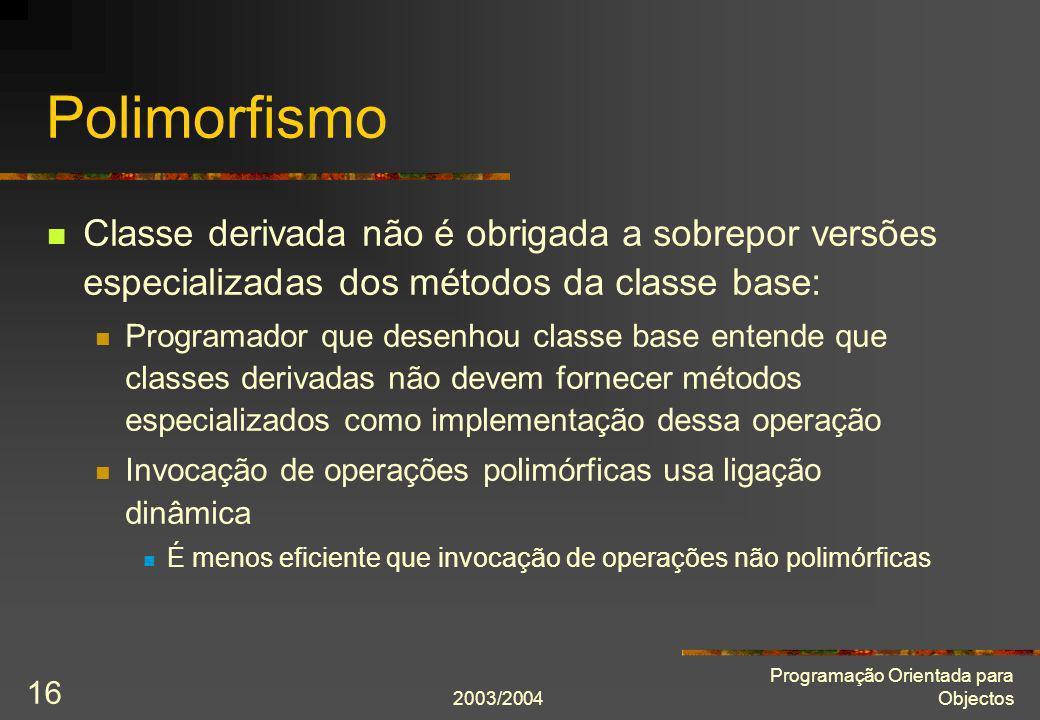 Polimorfismo Classe derivada não é obrigada a sobrepor versões especializadas dos métodos da classe base: