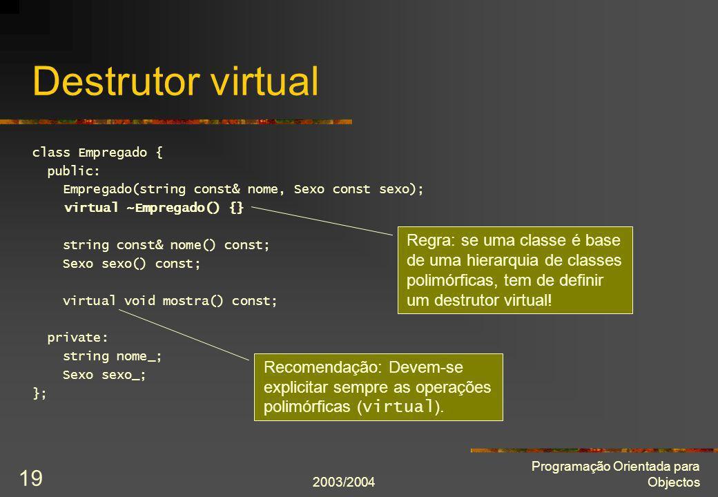 Destrutor virtual class Empregado { public: Empregado(string const& nome, Sexo const sexo); virtual ~Empregado() {}