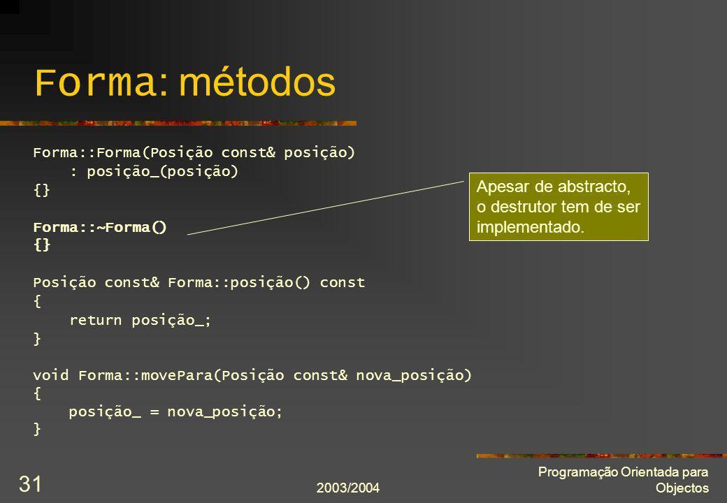 Forma: métodos Forma::Forma(Posição const& posição) : posição_(posição) {} Forma::~Forma() Posição const& Forma::posição() const.
