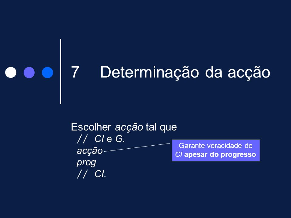 Escolher acção tal que // CI e G. acção prog // CI.