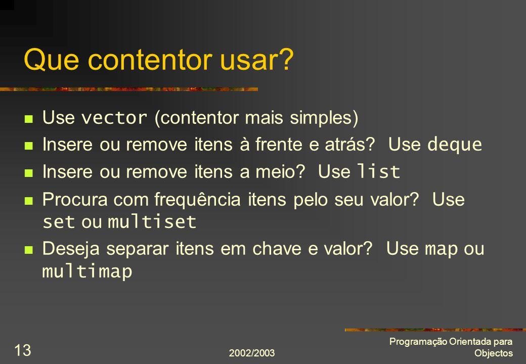 Que contentor usar Use vector (contentor mais simples)