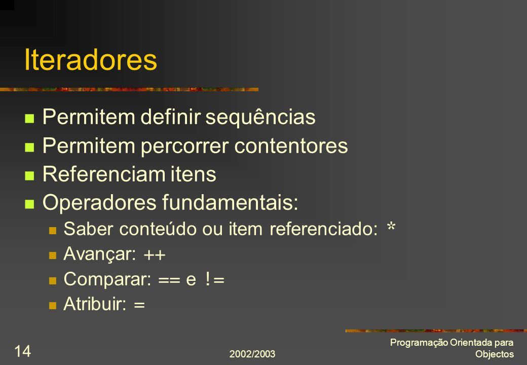 Iteradores Permitem definir sequências Permitem percorrer contentores