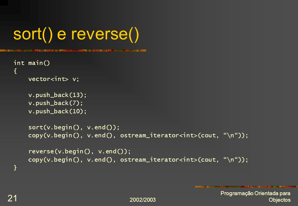 sort() e reverse() int main() { vector<int> v; v.push_back(13);