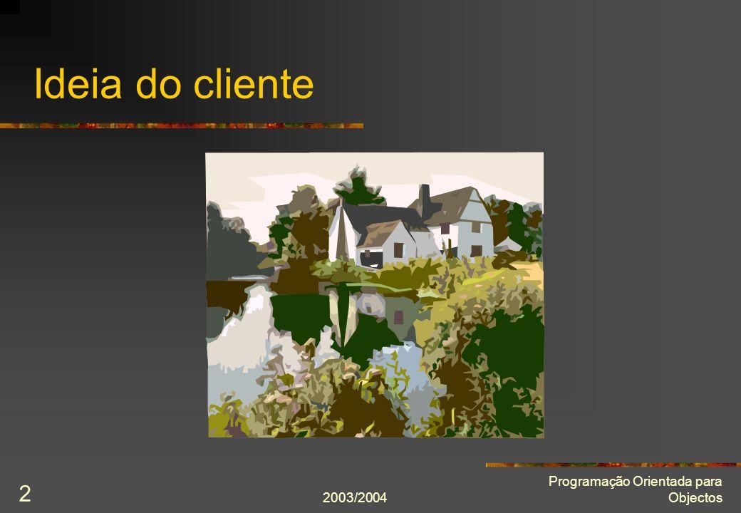 Ideia do cliente 2003/2004 Programação Orientada para Objectos