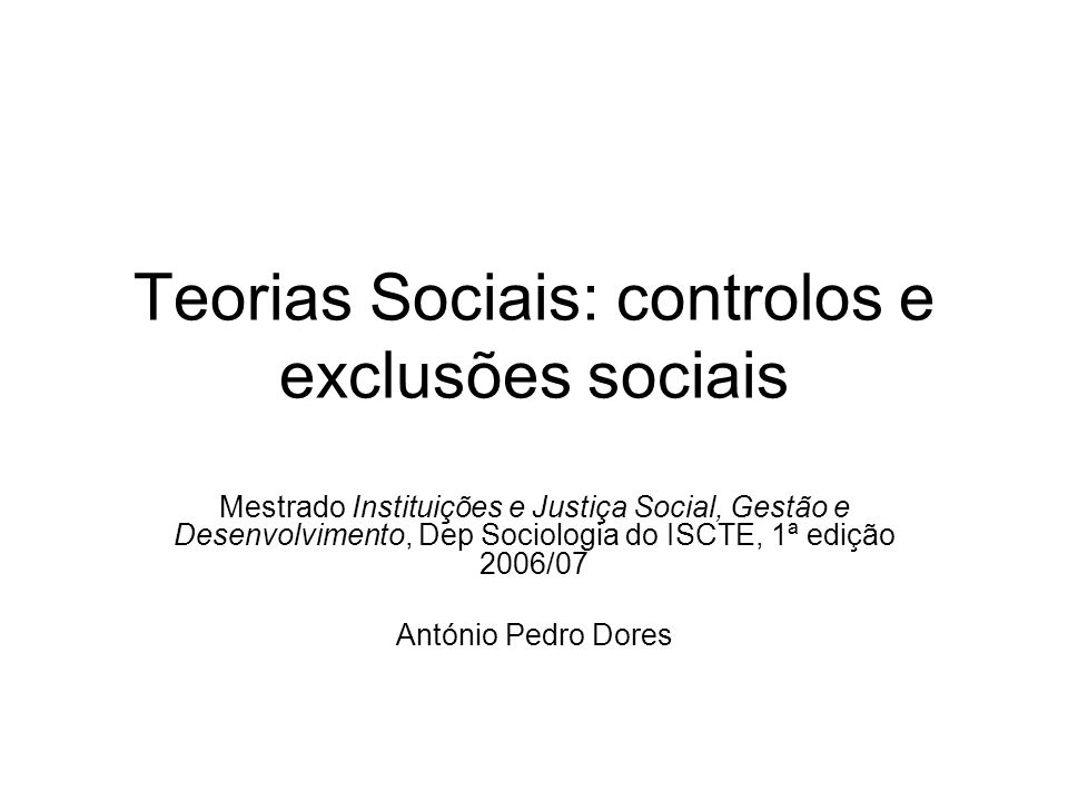 Teorias Sociais: controlos e exclusões sociais