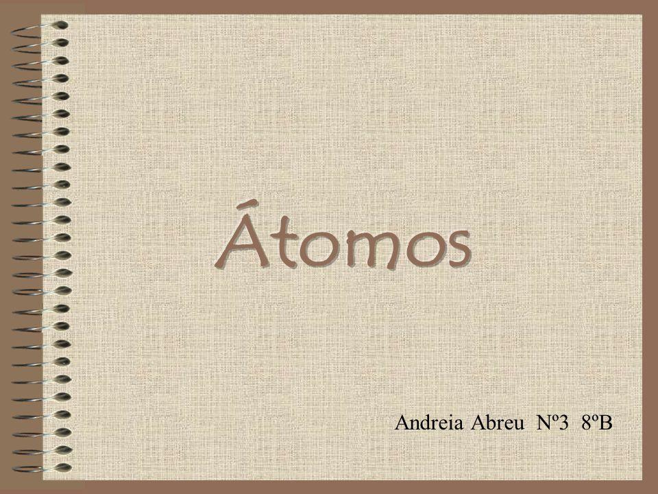 Átomos Andreia Abreu Nº3 8ºB