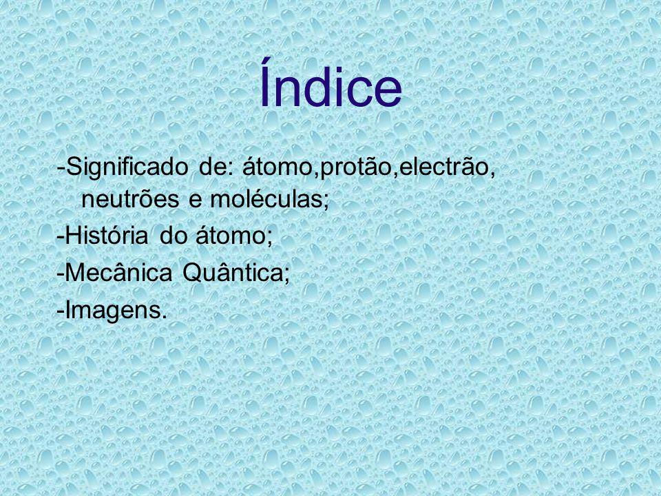 Índice -Significado de: átomo,protão,electrão, neutrões e moléculas;