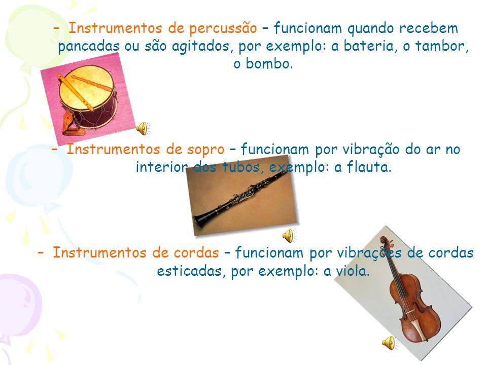 Instrumentos de percussão – funcionam quando recebem pancadas ou são agitados, por exemplo: a bateria, o tambor, o bombo.