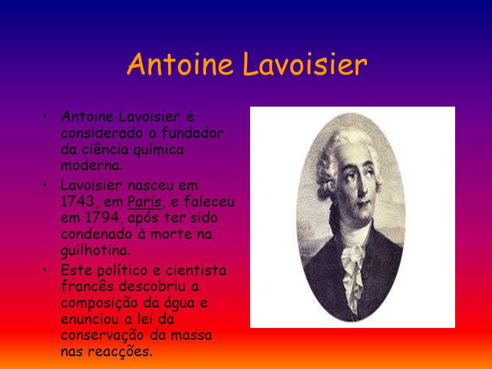 Antoine Lavoisier Antoine Lavoisier é considerado o fundador da ciência química moderna.