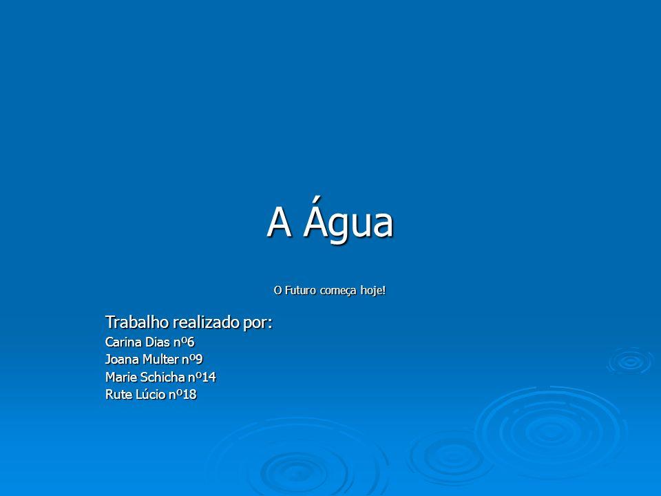 A Água Trabalho realizado por: Carina Dias nº6 Joana Multer nº9