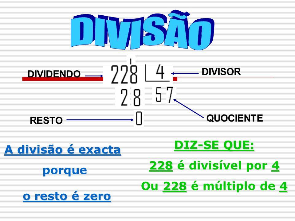 D I V I S Ã O DIZ-SE QUE: A divisão é exacta 228 é divisível por 4
