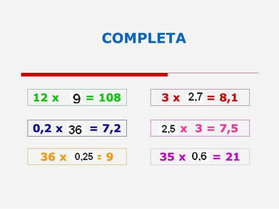 COMPLETA 12 x = 108. 3 x = 8,1. 0,2 x = 7,2.