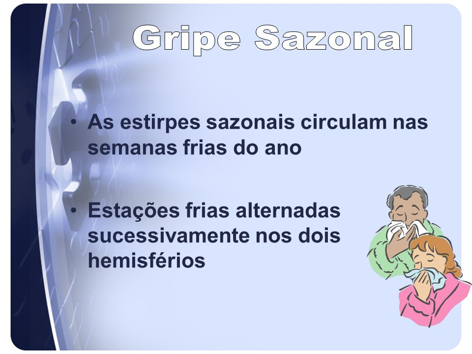 Gripe Sazonal As estirpes sazonais circulam nas semanas frias do ano