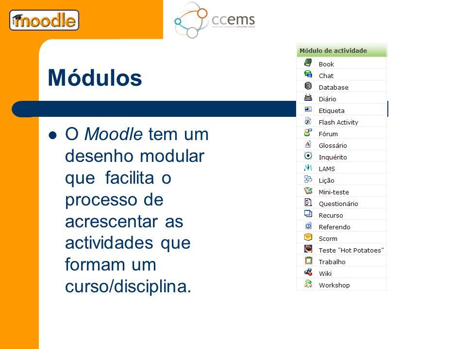 Módulos O Moodle tem um desenho modular que facilita o processo de acrescentar as actividades que formam um curso/disciplina.