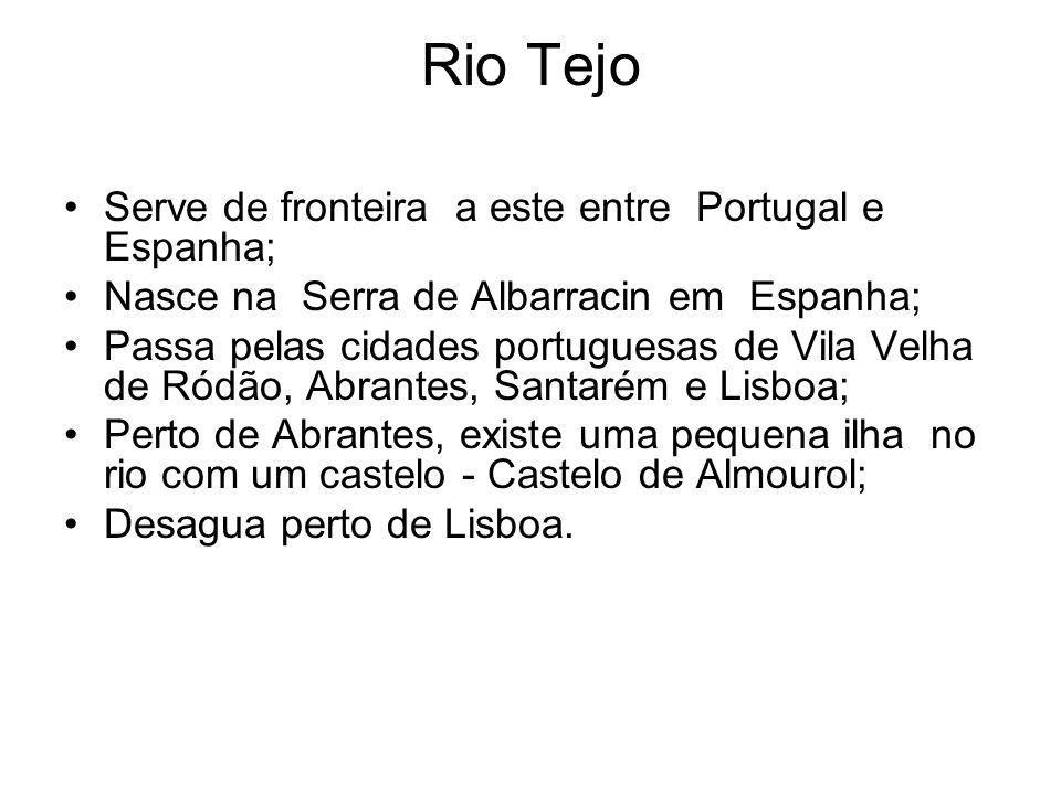 Rio Tejo Serve de fronteira a este entre Portugal e Espanha;